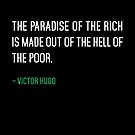 The paradise of the rich is made out of the hell of the poor. by nametaken