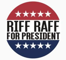 Riff Raff For President by fysham