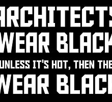 architects wear black unless its hot, then they wear black by trendz