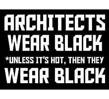 architects wear black unless its hot, then they wear black Photographic Print