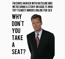 Chris Hansen Full Quote Why Don't You Take A Seat Unisex T-Shirt