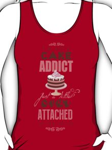 I'm not a cake addict. Just a little over attached to it T-Shirt