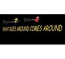 What goes around comes around.  BOTH Photographic Print