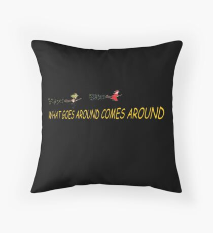 What goes around comes around.  BOTH Throw Pillow