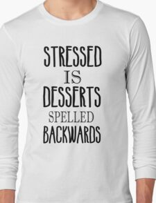Stressed is desserts spelled backwards Long Sleeve T-Shirt