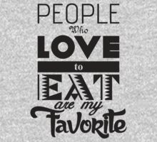 People who love to eat are my favorite Kids Tee