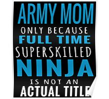 army mom only because fulltime superskilled ninja is not an actual title Poster