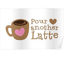 POUR another Latte with coffee cup and heart Poster