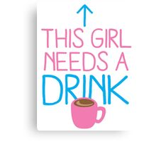 This girl needs a drink (coffee cup) Canvas Print