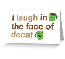 I laugh in the face of decaf Greeting Card