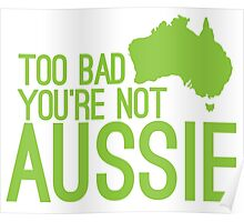 Too bad you're not AUSSIE Poster