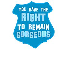 YOU HAVE THE RIGHT TO REMAIN GORGEOUS police office badge shield humour Photographic Print