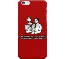 Microscope scientist - I am proud to say I have discovered your penis iPhone Case/Skin