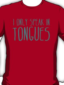 I ONLY SPEAK IN TONGUES T-Shirt
