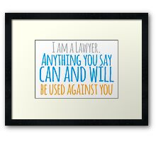 I am a lawyer anything you say can and will be used against you Framed Print