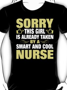 Sorry This Girl Is Already Taken By A Smart and Cool Nurse - Custom Tshirt T-Shirt