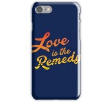 Love is the Remedy iPhone Case/Skin
