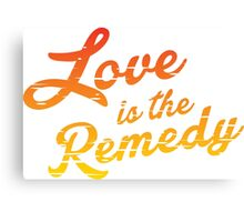 Love is the Remedy Canvas Print