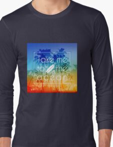 Take me to the ocean Long Sleeve T-Shirt