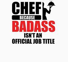 Chef. Because badass isn't an official job title Unisex T-Shirt