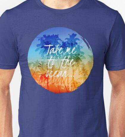 Take me to the ocean Unisex T-Shirt