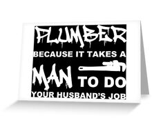 Plumber Because It Takes A Man To Do Your Husbands Job - Custom Tshirt Greeting Card