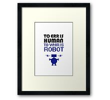 To Err Is Human, To Whir Is Robot Framed Print