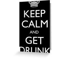 Keep Calm And Get Drunk - Tshirts Greeting Card