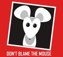 DON'T BLAME THE MOUSE Kids Tee