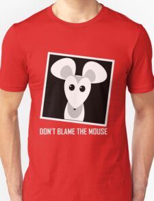 DON'T BLAME THE MOUSE Unisex T-Shirt