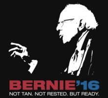 Bernie Sanders For President (Not Tan. Not Rested. But Ready) by Justin Russell