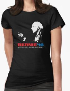 Bernie Sanders For President (Not Tan. Not Rested. But Ready) Womens Fitted T-Shirt