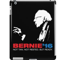 Bernie Sanders For President (Not Tan. Not Rested. But Ready) iPad Case/Skin