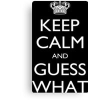 Keep Calm And Guess What - Tshirts Canvas Print