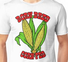 BORN BRED CORN FED (red) Unisex T-Shirt