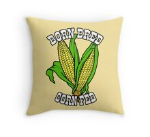 BORN BRED CORN FED (white) Throw Pillow