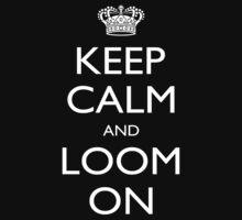 Keep Calm And Loom On - Tshirts by shirts2015