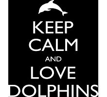 Keep Calm And Love Dolphins - Tshirts Photographic Print