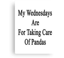My Wednesdays Are For Taking Care Of Pandas  Canvas Print