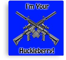I'm Your Huckleberry Canvas Print