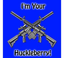 I'm Your Huckleberry Photographic Print