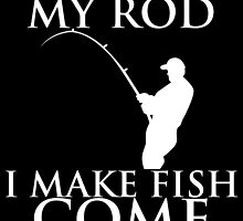 SO GOOD WITH MY ROD I MAKE FISH COME by birthdaytees