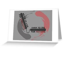 Better to live for something than die for nothing Greeting Card