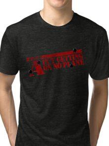 I Ain't getting on no plane.  Tri-blend T-Shirt