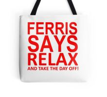 Ferris Says Relax and Take the Day off Tshirt T Shirt Tote Bag