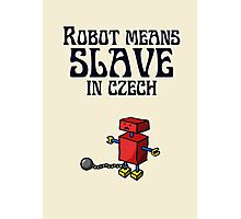 Robot Means Slave In Czech Photographic Print