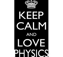Keep Calm And Love Physics - Tshirts Photographic Print