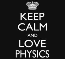 Keep Calm And Love Physics - Tshirts T-Shirt