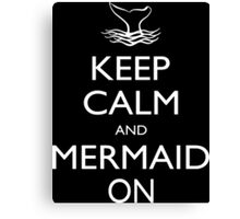 Keep Calm And Mermaid On - Tshirts Canvas Print