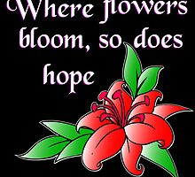 Where flowers bloom, so does hope by creativecm